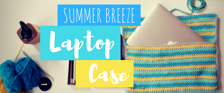 How to crochet the Summer Breeze Laptop Case
