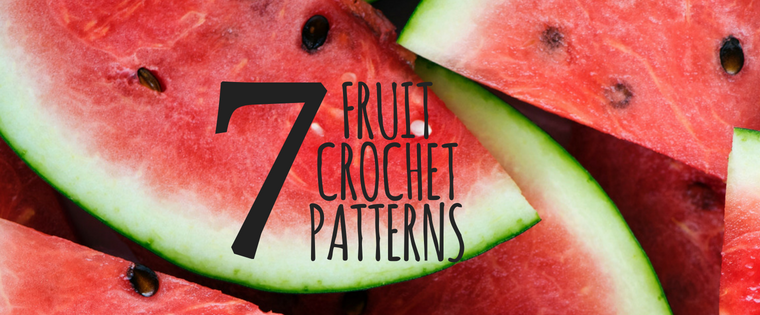 7 Free Fruit Crochet Patterns Perfect for Summer